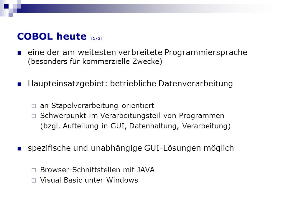 COBOL heute [1/3] eine der am weitesten verbreitete Programmiersprache (besonders für kommerzielle Zwecke)